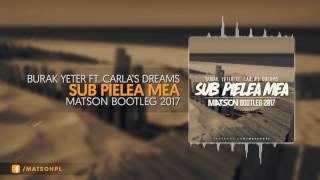 Burak Yeter Sub Pielea Mea Ft.Carla 39 s Dreams Matson Bootleg 2017 DOWNLOAD.mp3