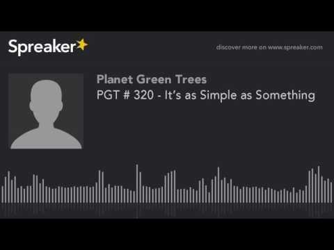 PGT # 320 - It's as Simple as Something