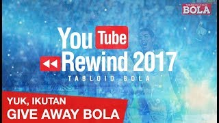 GIVE AWAY TIME - YOUTUBE REWIND TABLOID BOLA 2017
