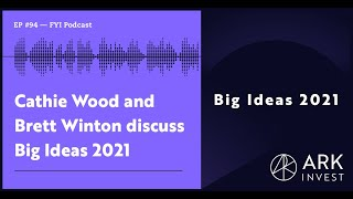 Cathie Wood and Brett Winton Discuss Big Ideas 2021