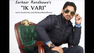 Ik Vari | Sarkaar Randhawa | Latest Punjabi Song 2013 Official