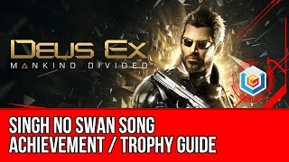 The video guide shows how to unlock the Singh No Swan Song achievementtrophy featured in Deus Ex Mankind Divided on Xbox One PlayStation 4 and PC