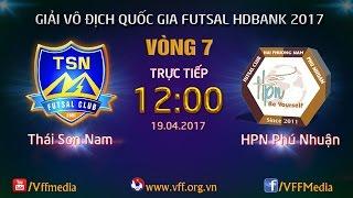 HIỆP 2   THÁI SƠN NAM vs HẢI PHƯƠNG NAM PHÚ NHUẬN   VÒNG 7 - VCK GIẢI VĐQG FUTSAL HD BANK 2017