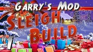 Garry's Mod - Sleigh Build Part 1- Festivities
