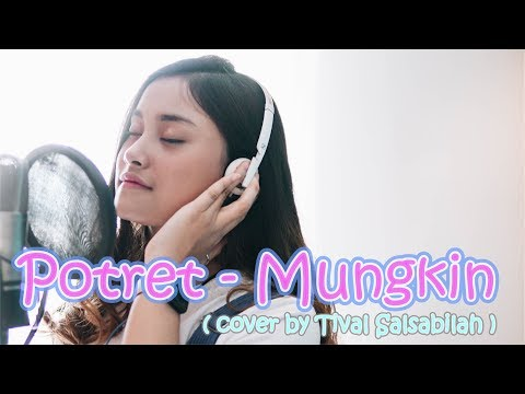 POTRET - MUNGKIN ( COVER By TIVAL SALSABILAH )