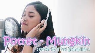 Download POTRET - MUNGKIN ( COVER by TIVAL SALSABILA )