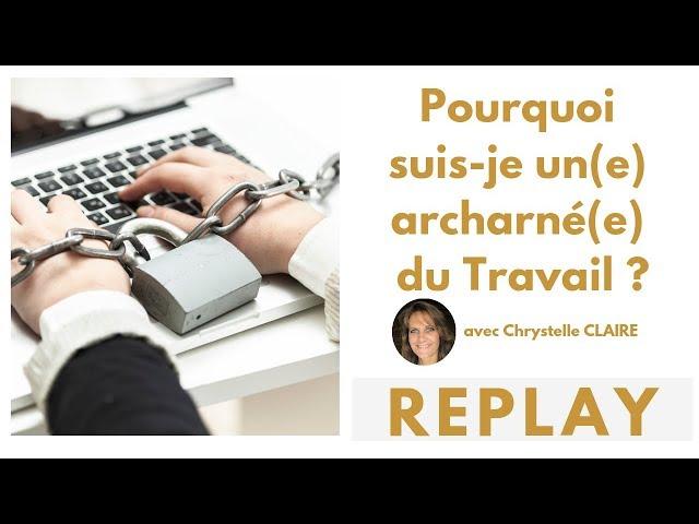 Pourquoi suis-je un acharné du travail ? avec Chrystelle CLAIRE le 31/01/2019 à 21h