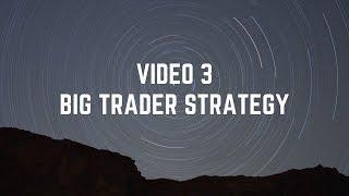 Video 3 Big trader strategy
