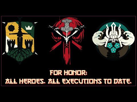All executions (to date) for all heroes! | For Honor