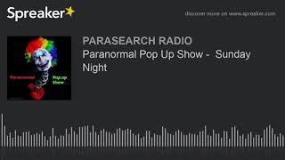 Paranormal Pop Up Show -  Sunday Night
