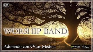 Worship Band. Adorando con Oscar Medina. Musica Cristiana para orar.