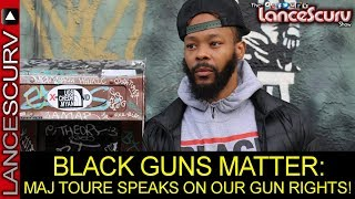 BLACK GUNS MATTER: Maj Toure Speaks On Our Right To Bear Arms! - The LanceScurv Show