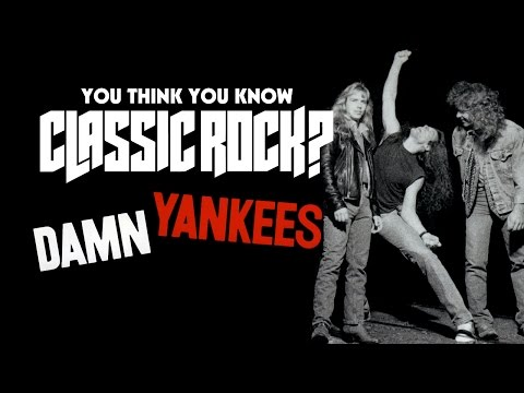 Damn Yankees - You Think You Know Classic Rock?