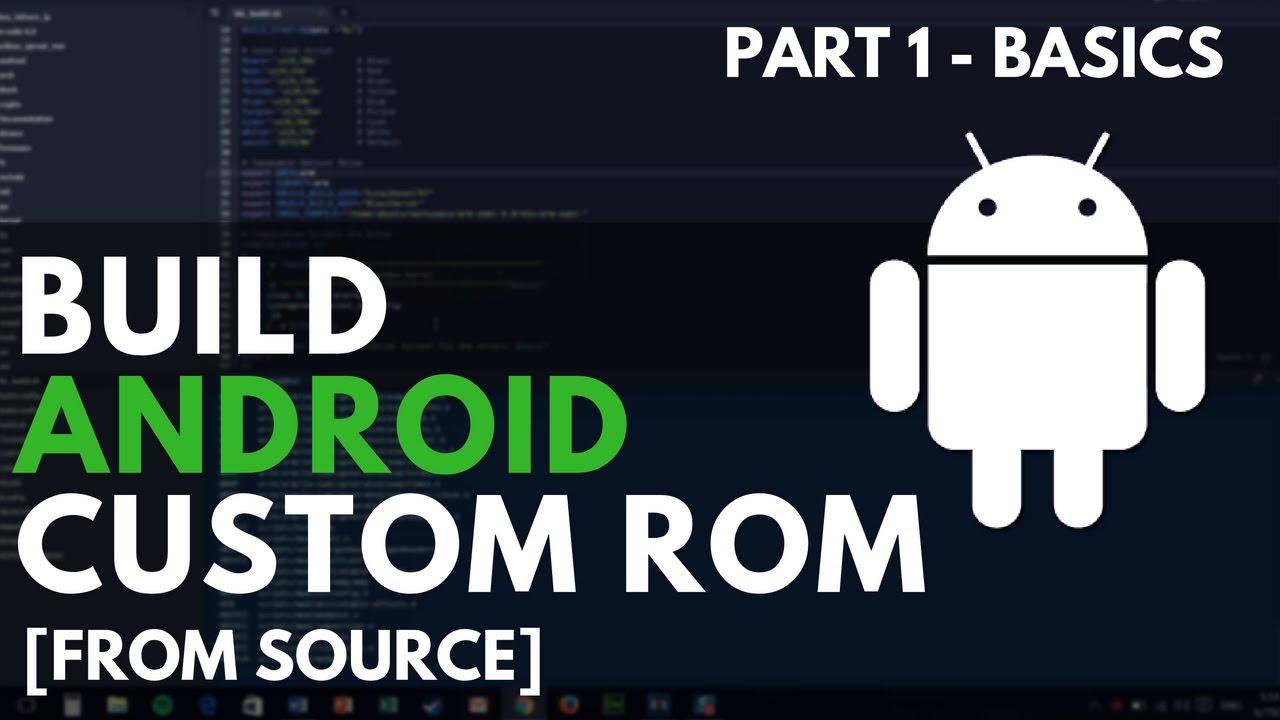 Build Your Android Custom ROM - Part 1 - Basics Theory
