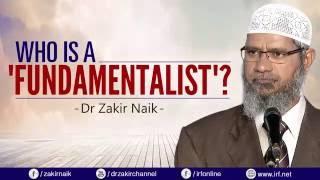 WHO IS FUNDAMENTALIST? DR ZAKIR NAIK