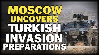MOSCOW DISCOVERS HIDDEN PREPARATIONS OF TURKISH INVASION OF SYRIA
