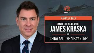 Rappler Talk: Law of the Sea expert James Kraska on China and the 'gray zone'