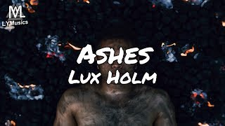 Lux Holm - Ashes (Lyrics)