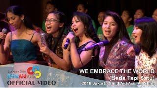 CAA Jakarta 2016 - We Embrace the World (Beda Tapi Satu) - Jakarta ChildAid Asia All Stars 2016