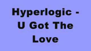 Hyperlogic - U Got The Love