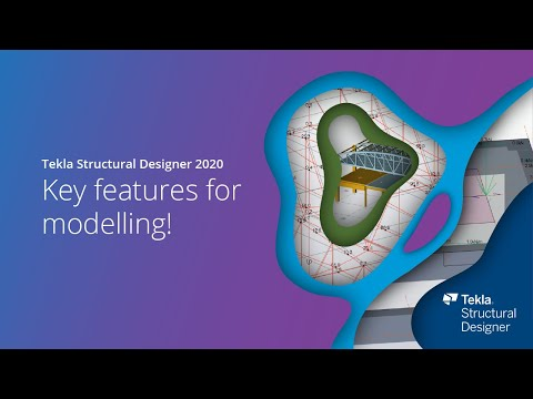 Tekla Structural Designer 2020 - Key features for modelling