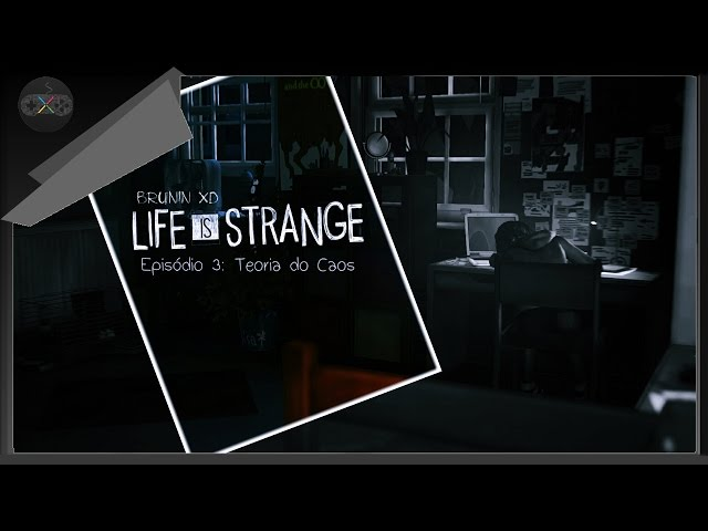 Life is strange - Ep. 03 Teoria do Caos