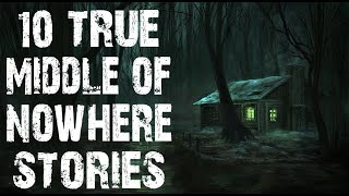 10 TRUE Terrifying Middle Of Nowhere & Deep Woods Horror Stories | (Scary Stories)