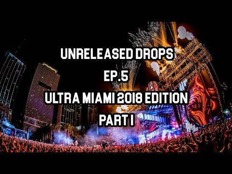 Unreleased Drops EP. 5  (Ultra Miami 2018 Edition) Part I