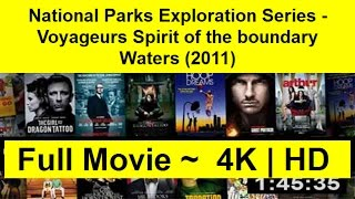 National Parks Exploration Series - Voyageurs Spirit of the boundary Waters Full Length'MovIE 2011