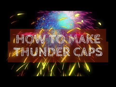 How to make thunder caps at home!!!!!!