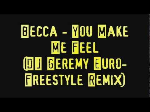 Becca - You Make Me Feel (DJ Geremy Euro-Freestyle Remix) [Unreleased]