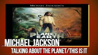 Michael Jackson talking about the Planet This is it