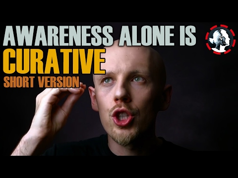 Awareness Alone Is Curative - SHORT VERSION - How To Auto Correct Unwanted Behaviors - WC#45