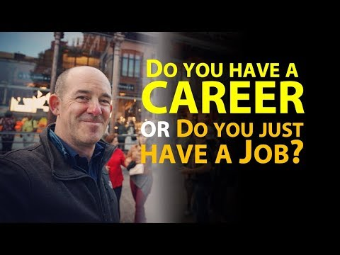Do you have a Career or do you have a Job?