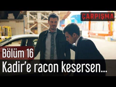 Çarpışma 16. Bölüm - Kadir'e Racon Kesersen...