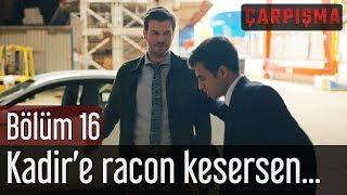 Gambar cover Çarpışma 16. Bölüm - Kadir'e Racon Kesersen...