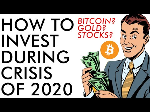 How To Invest During The Crisis Of 2020 - Bitcoin? Gold? Stocks? Cash?