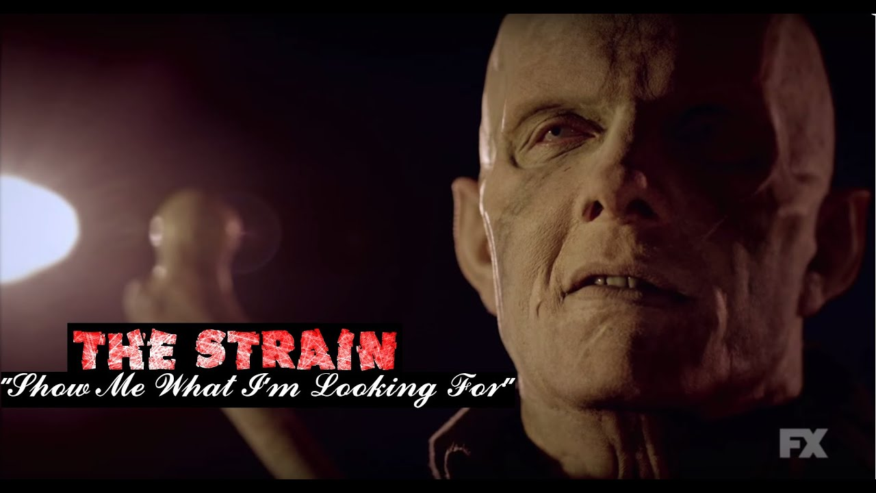 The Strain Fx Show Me What I M Looking For Tribute