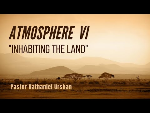 "Atmosphere VI ""Inhabiting the Land"" – Pastor Nathaniel Urshan"