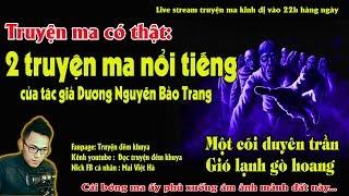 [ Live stream ] 2 TRUYỆN MA CÓ THẬT CỰC HAY CỦA TÁC GIẢ DƯƠNG NGUYỄN BẢO TRANG - MC Quàng A Tũn