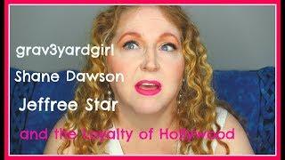 grav3yardgirl Shane Dawson Jeffree Starr and the loyalty of Hollywood