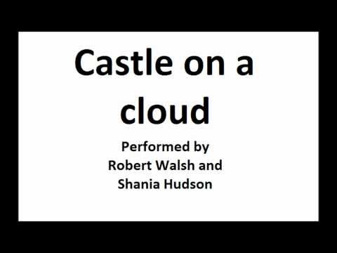 Castle on a cloud- Performed by Robert Walsh and Shania Hudson
