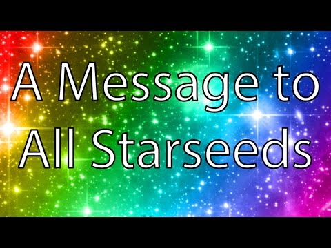 A Message to All Starseeds