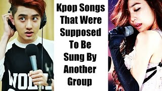 kpop songs that were supposed to be sung by another group soloist