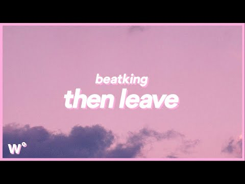BeatKing - Then Leave (Lyrics) ''Get that bread, get that head, then leave, peace out''