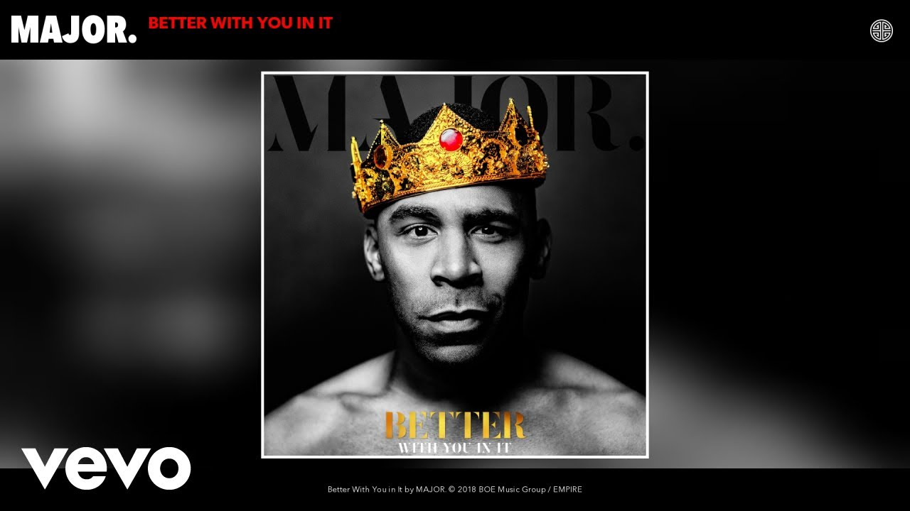 Download MAJOR. - Better With You in It (Audio)