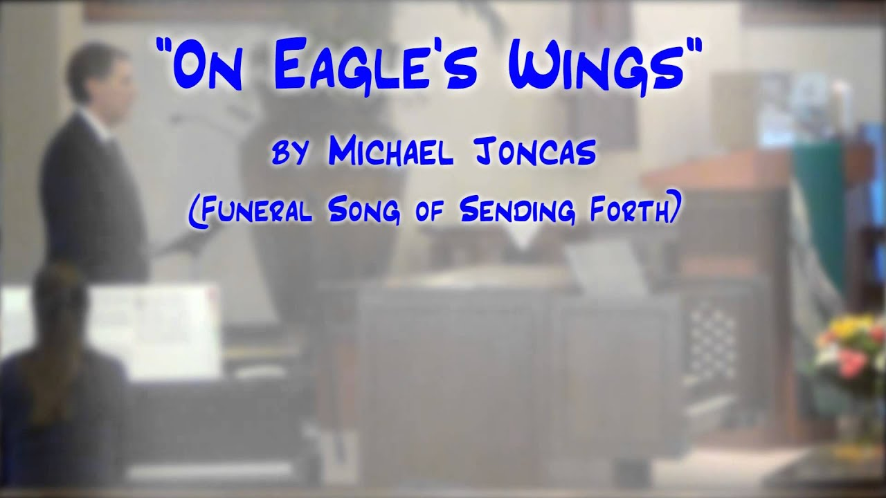 On Eagles Wings Joncas Funeral Sending Forth Jerry E Pott Youtube