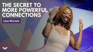The Secret To More Powerful Connections | Lisa Nichols