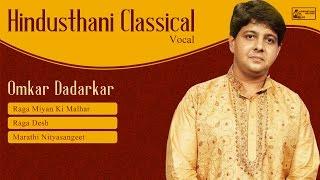 Best of Omkar Dadarkar | Hindustani Classical Music | Desh | Miyan Ki Malhar