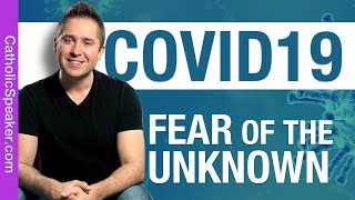 Coronavirus: Fear of the Unknown (Catholic Speaker)